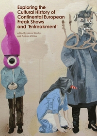 Exploring the Cultural History of Continental European Freak Shows and 'Enfreakment'