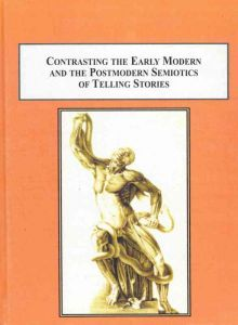 Contrasting the Early Modern and Postmodern Semiotics of Telling Stories